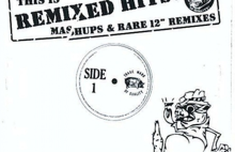 This is Remixed Hits! - Mashups & Rare 12'' Remixes