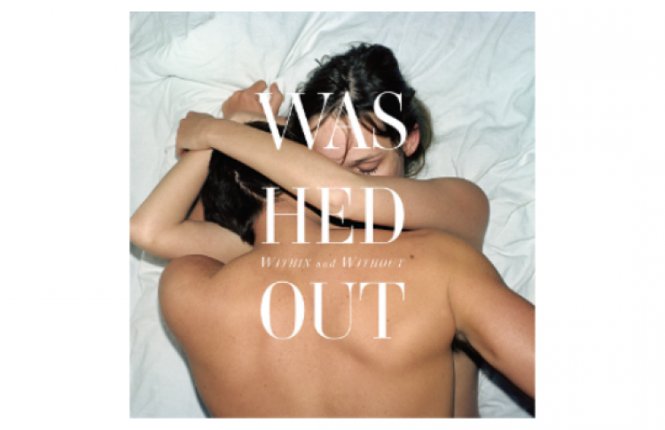 Washed Out «Within And Without»